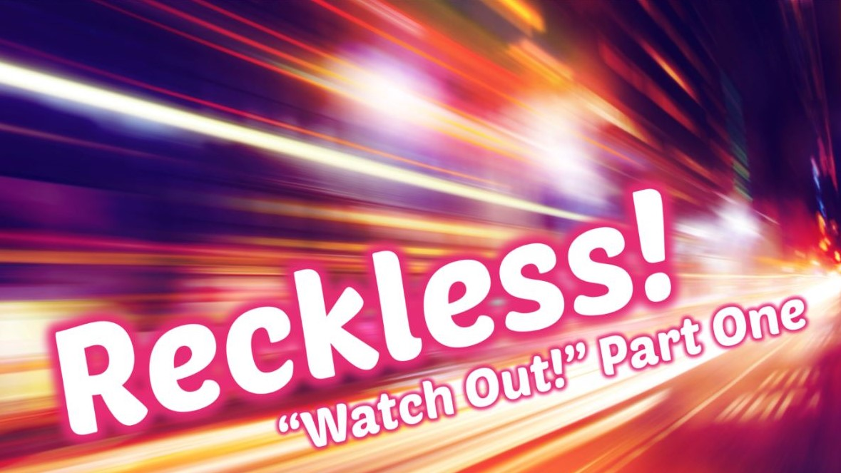 "Reckless! ""Watch Out!"" Part One"