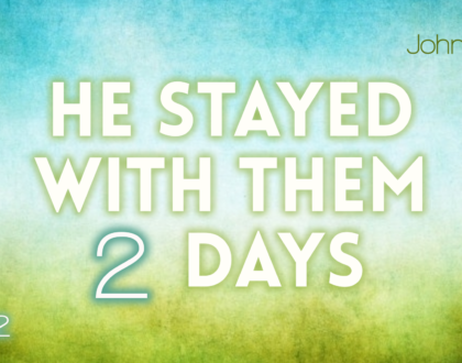 """He Stayed There Two Days,"" Part 2 (John 4:43-54)"