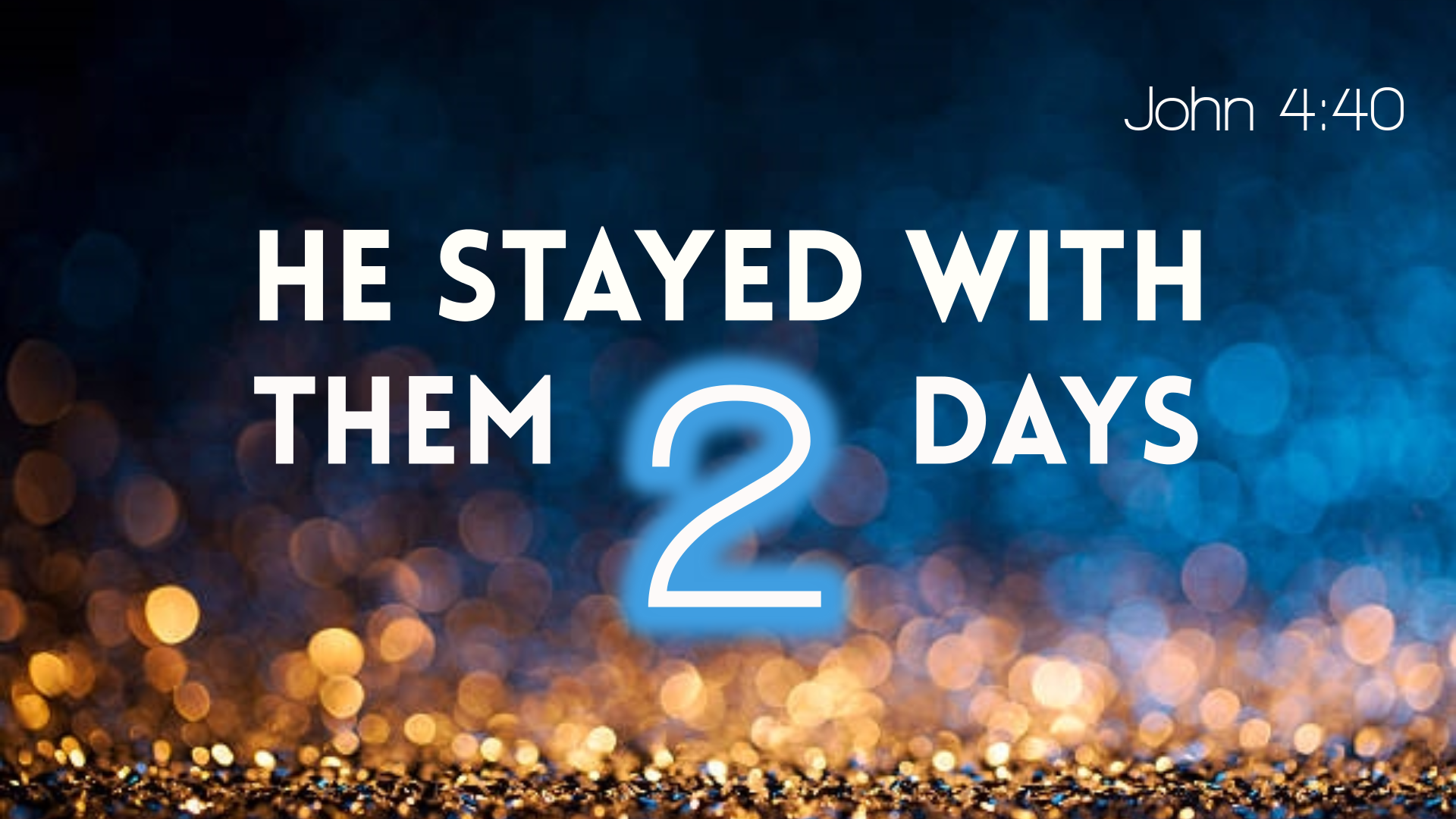 """He Stayed There Two Days,"" Part 1 (John 4:40, 43)"