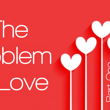 The Problem of Love, Part 1