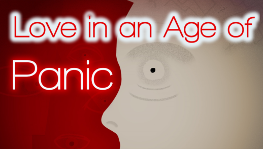 The Problem of Love, Part 4: Love in an Age of Panic